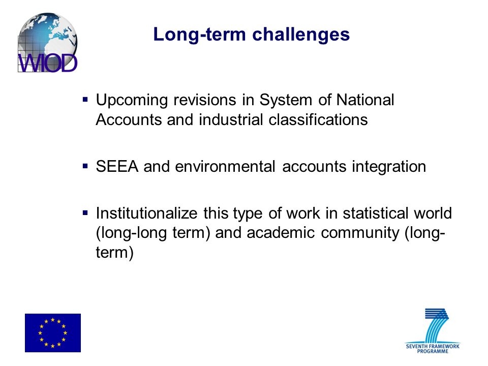 Long-term challenges Upcoming revisions in System of National Accounts and industrial classifications SEEA and environmental accounts integration Institutionalize this type of work in statistical world (long-long term) and academic community (long- term)