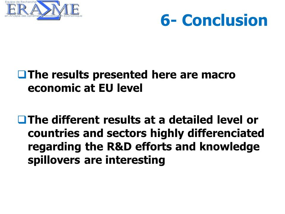 42 6- Conclusion The results presented here are macro economic at EU level The different results at a detailed level or countries and sectors highly d