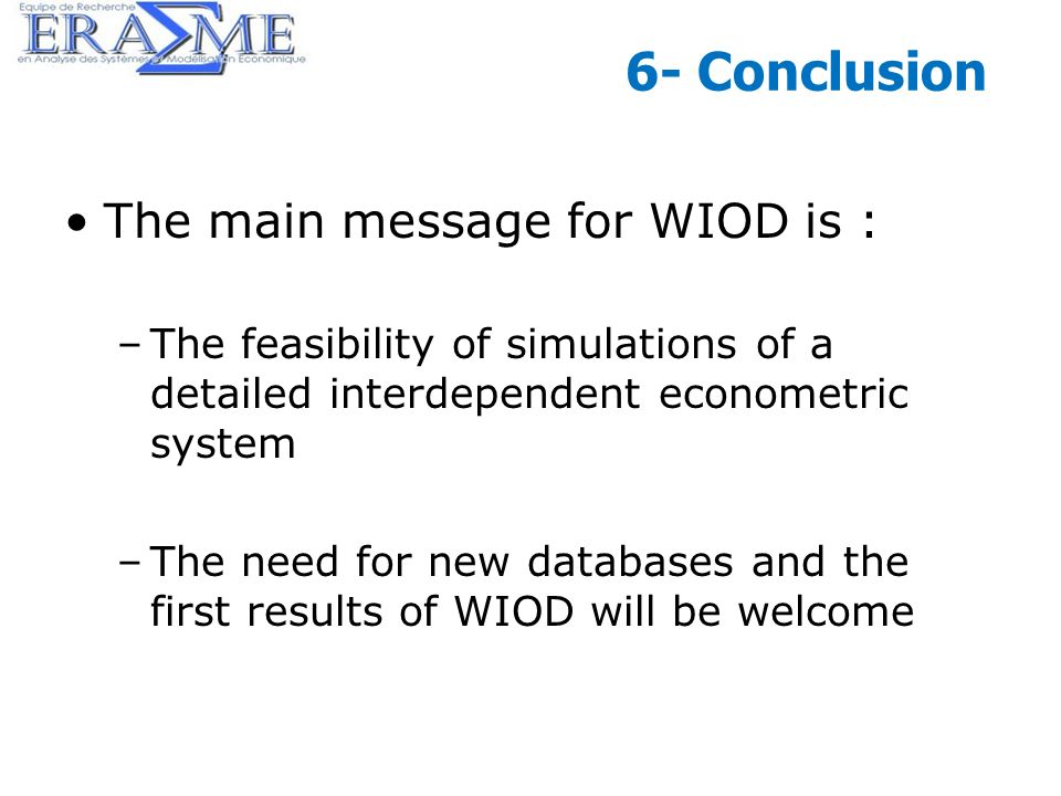 44 6- Conclusion The main message for WIOD is : –The feasibility of simulations of a detailed interdependent econometric system –The need for new data