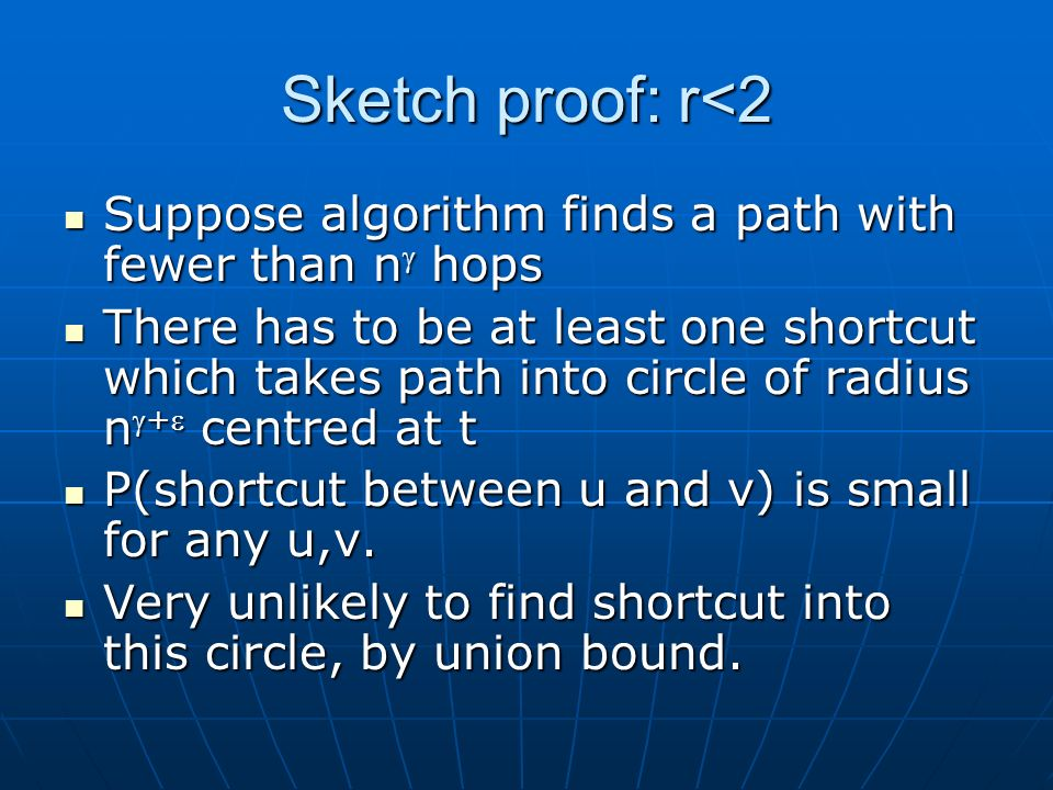 Sketch proof: r<2 Suppose algorithm finds a path with fewer than n hops Suppose algorithm finds a path with fewer than n hops There has to be at least