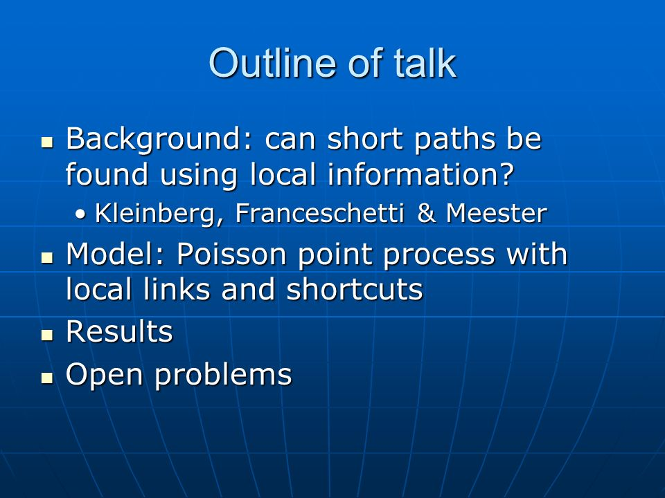 Outline of talk Background: can short paths be found using local information? Background: can short paths be found using local information? Kleinberg,