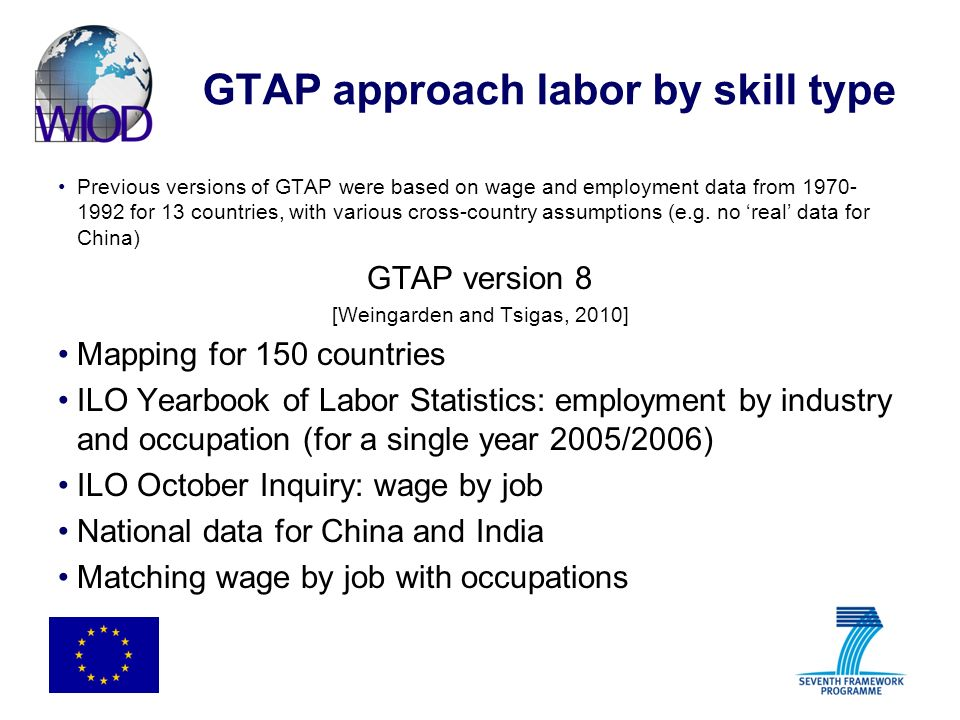 GTAP approach labor by skill type Previous versions of GTAP were based on wage and employment data from 1970- 1992 for 13 countries, with various cros