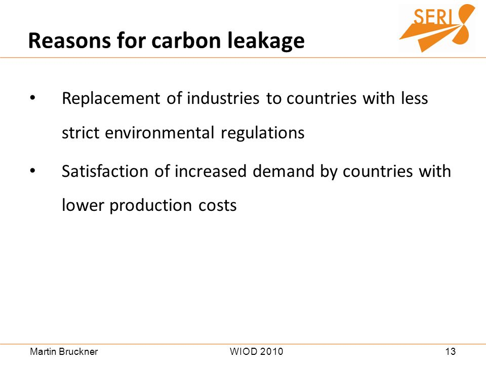 13WIOD 2010Martin Bruckner Replacement of industries to countries with less strict environmental regulations Satisfaction of increased demand by countries with lower production costs Reasons for carbon leakage