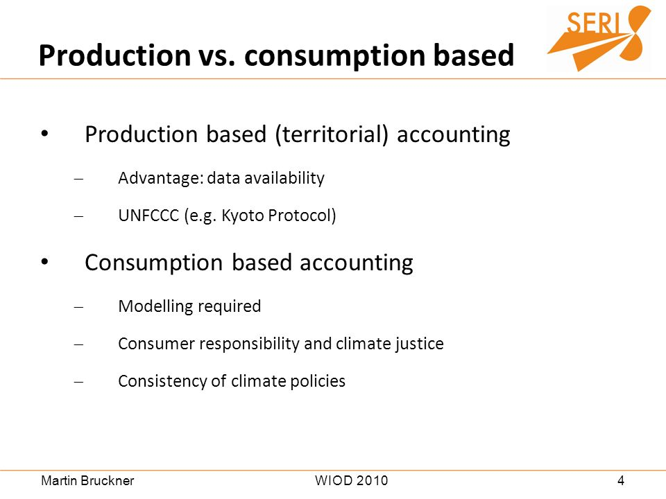 4WIOD 2010Martin Bruckner Production based (territorial) accounting Advantage: data availability UNFCCC (e.g.