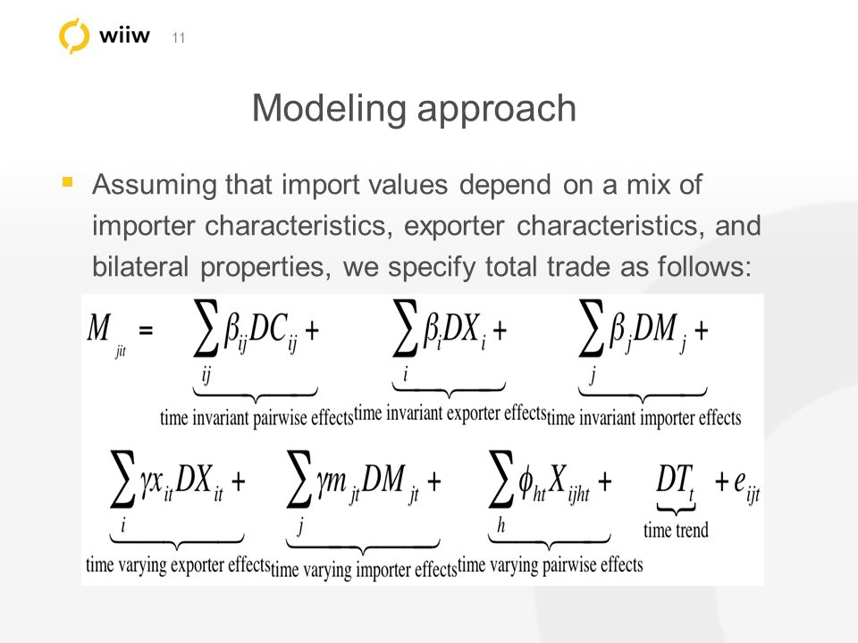 11 Modeling approach Assuming that import values depend on a mix of importer characteristics, exporter characteristics, and bilateral properties, we specify total trade as follows: