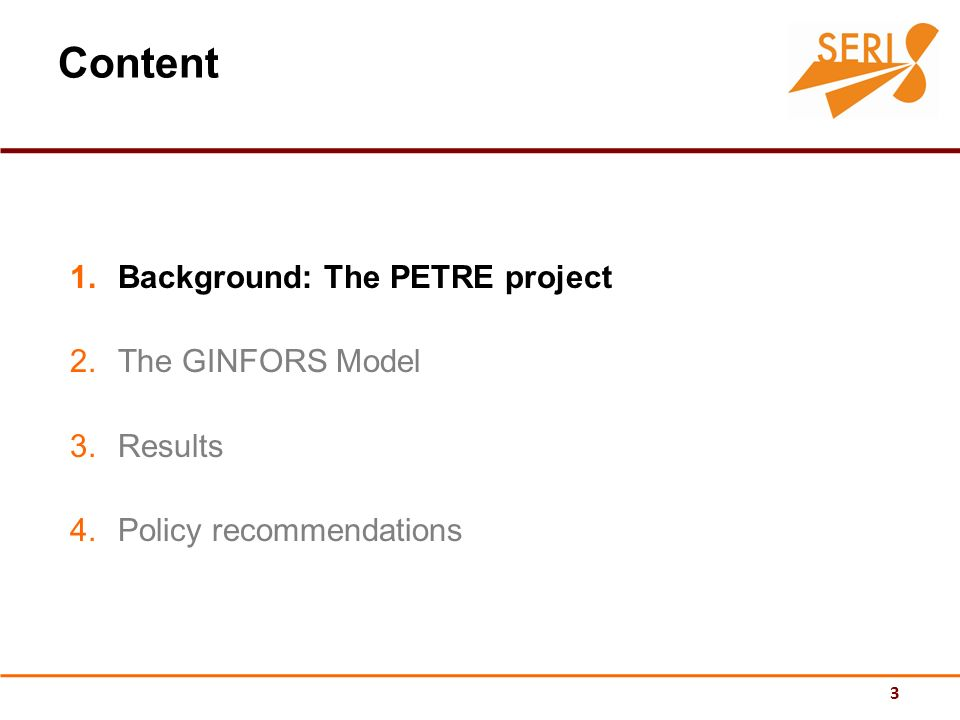 3 Content 1.Background: The PETRE project 2.The GINFORS Model 3.Results 4.Policy recommendations