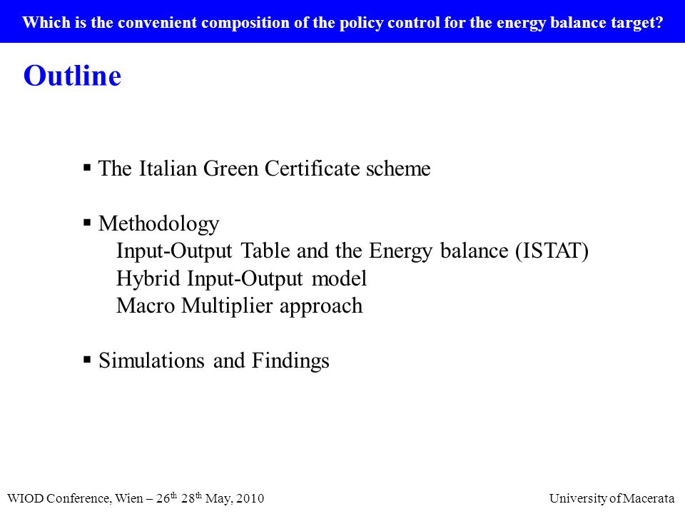 Which is the convenient composition of the policy control for the energy balance target? Outline WIOD Conference, Wien – 26 th 28 th May, 2010 Univers