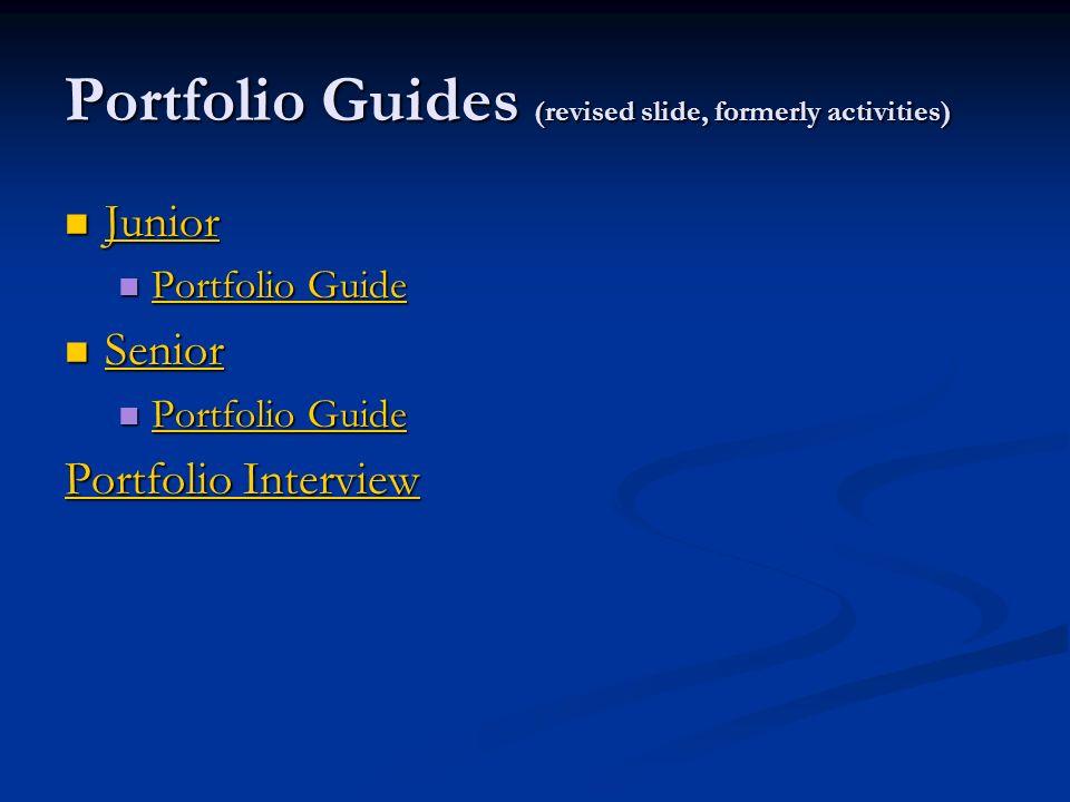 Portfolio Guides (revised slide, formerly activities) Junior Junior Junior Portfolio Guide Portfolio Guide Portfolio Guide Portfolio Guide Senior Seni