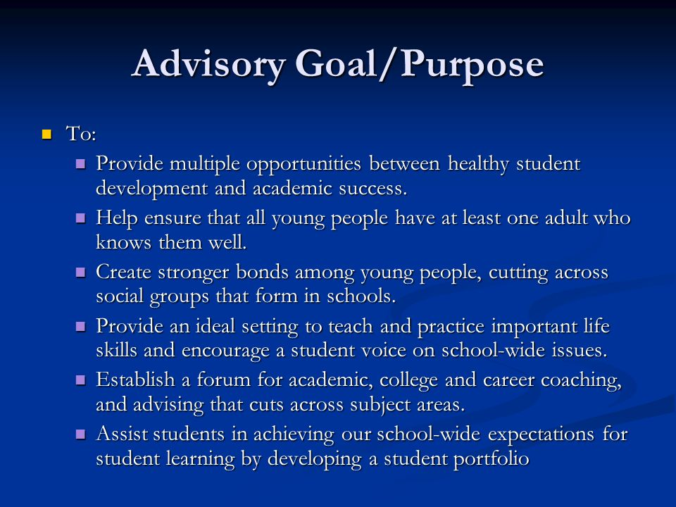 Advisory Goal/Purpose To: To: Provide multiple opportunities between healthy student development and academic success.