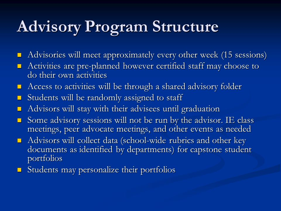 Advisory Program Structure Advisories will meet approximately every other week (15 sessions) Advisories will meet approximately every other week (15 s