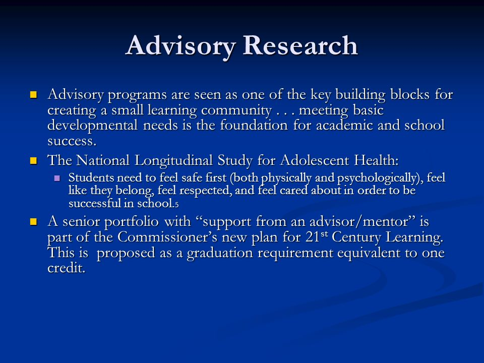 Advisory Research Advisory programs are seen as one of the key building blocks for creating a small learning community... meeting basic developmental