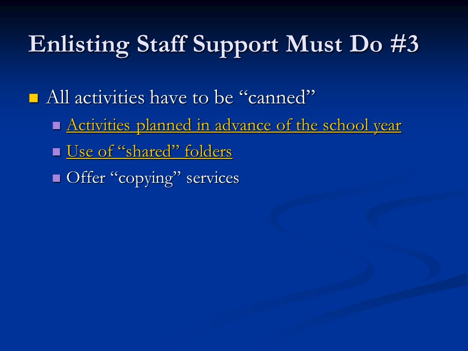 Enlisting Staff Support Must Do #3 All activities have to be canned All activities have to be canned Activities planned in advance of the school year