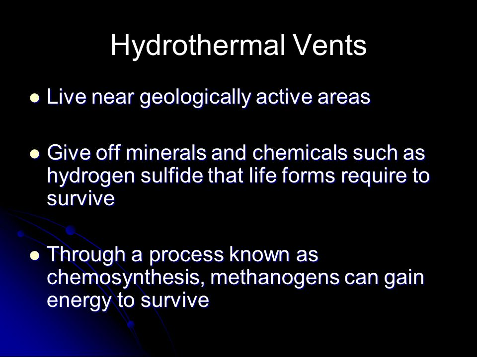 Hydrothermal Vents Live near geologically active areas Live near geologically active areas Give off minerals and chemicals such as hydrogen sulfide th