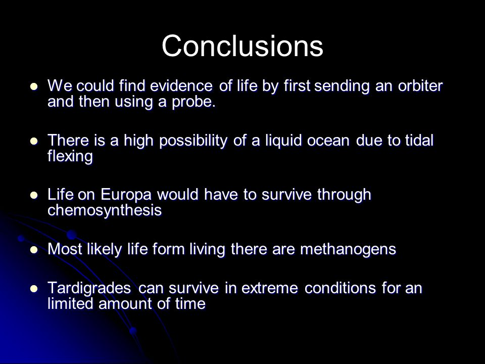 Conclusions We could find evidence of life by first sending an orbiter and then using a probe. We could find evidence of life by first sending an orbi