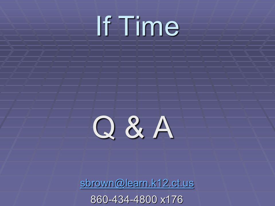 If Time Q & A Q & A sbrown@learn.k12.ct.us sbrown@learn.k12.ct.us sbrown@learn.k12.ct.us 860-434-4800 x176 860-434-4800 x176