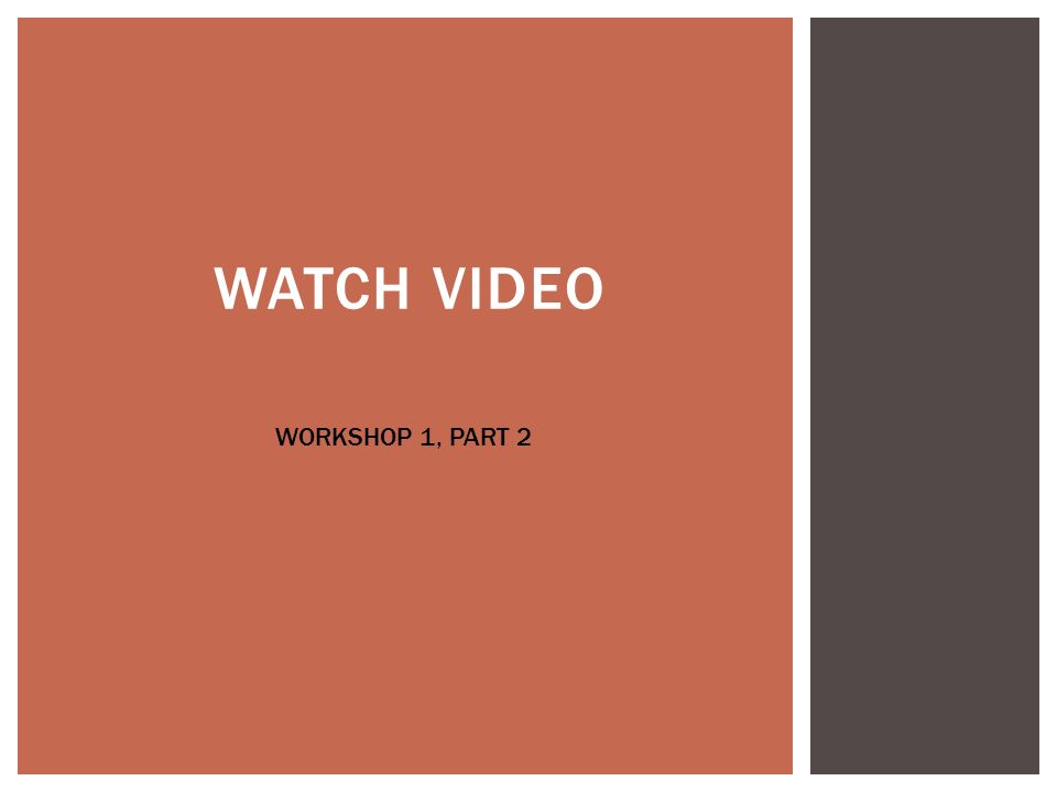 WATCH VIDEO WORKSHOP 1, PART 2