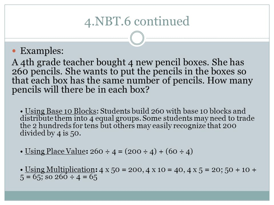 4.NBT.6 continued Examples: A 4th grade teacher bought 4 new pencil boxes.
