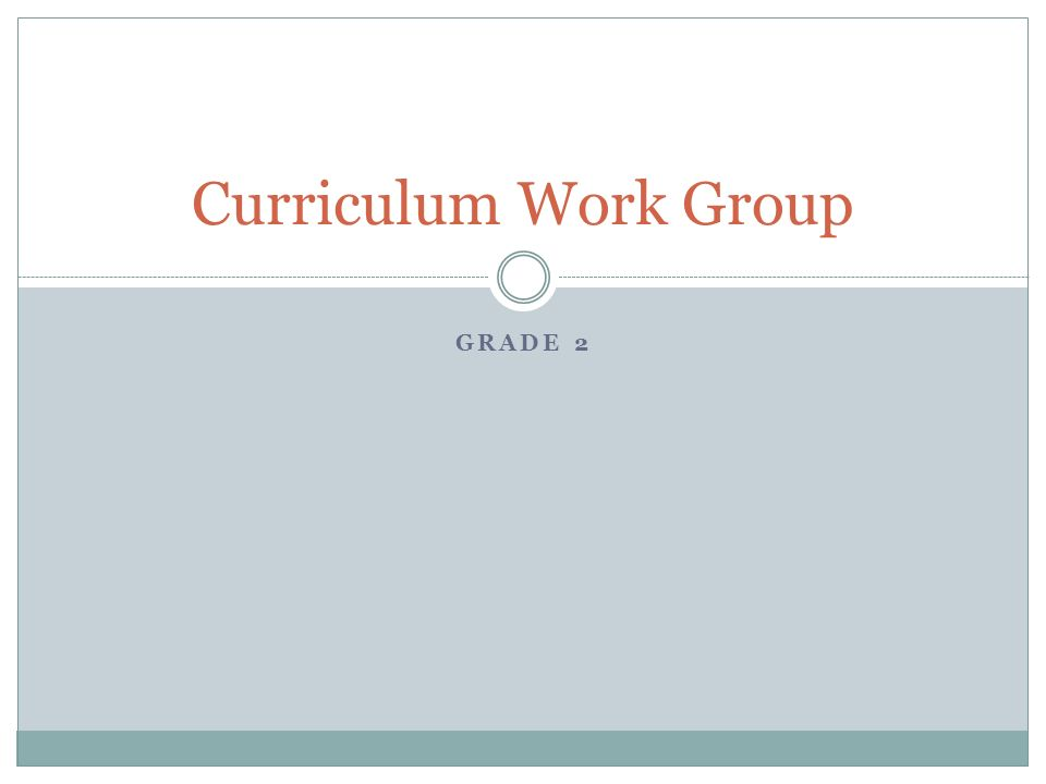 GRADE 2 Curriculum Work Group