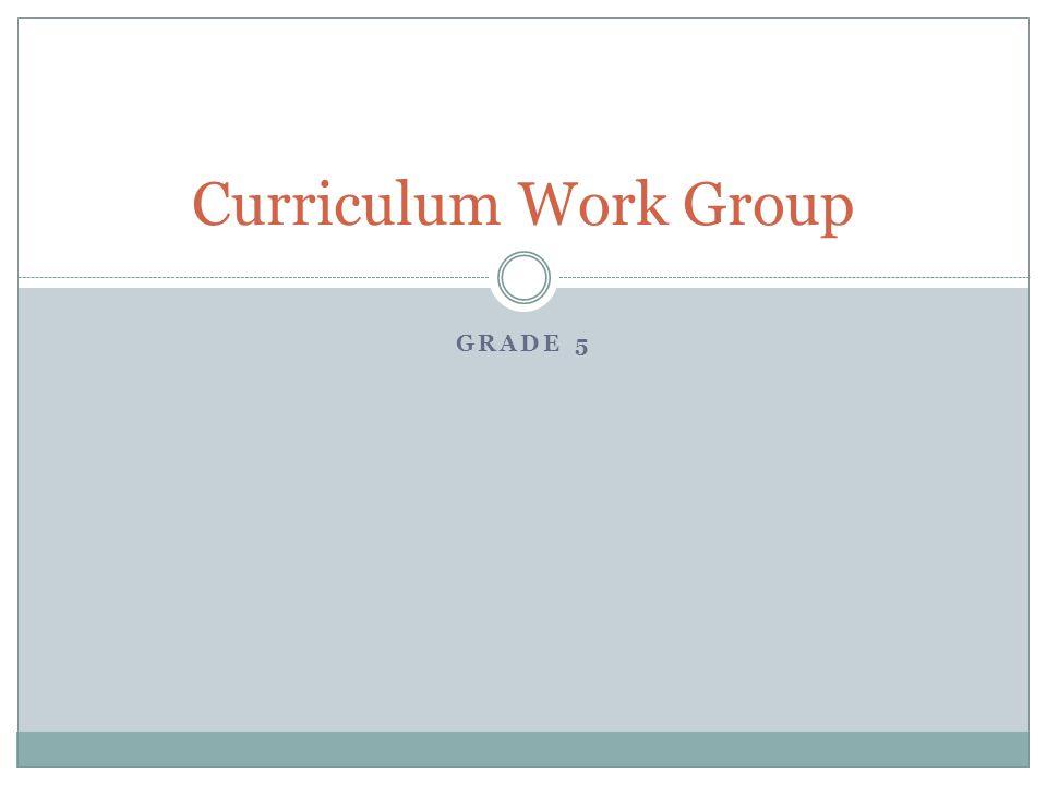 GRADE 5 Curriculum Work Group