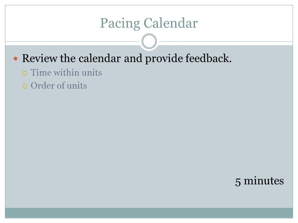 Pacing Calendar Review the calendar and provide feedback. Time within units Order of units 5 minutes