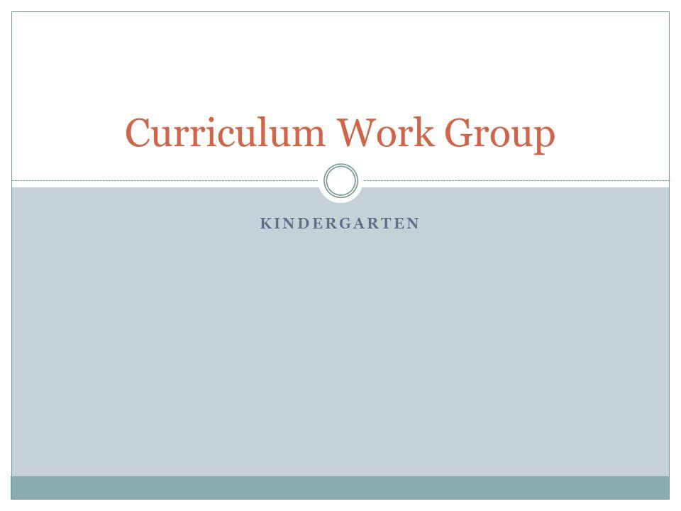 KINDERGARTEN Curriculum Work Group