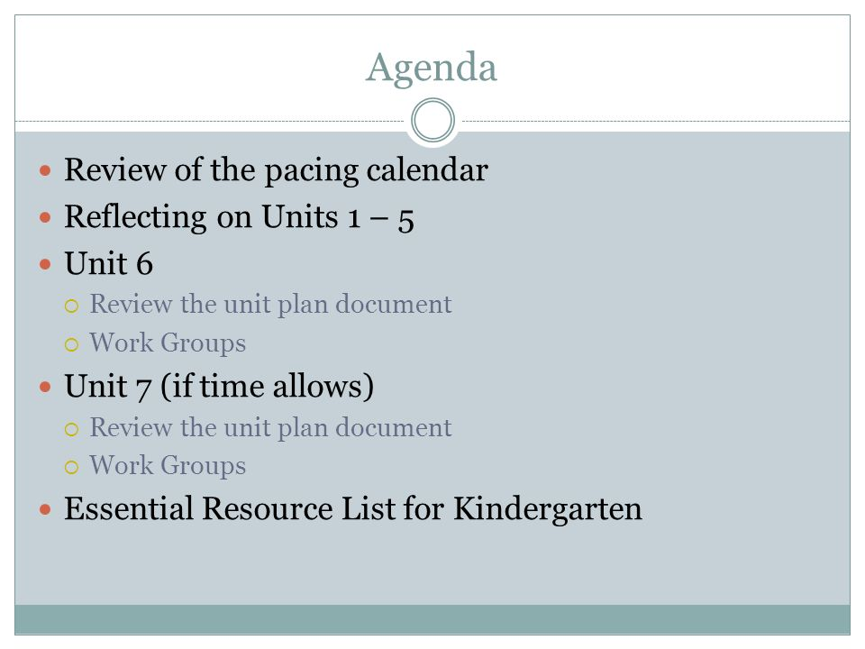 Agenda Review of the pacing calendar Reflecting on Units 1 – 5 Unit 6 Review the unit plan document Work Groups Unit 7 (if time allows) Review the uni