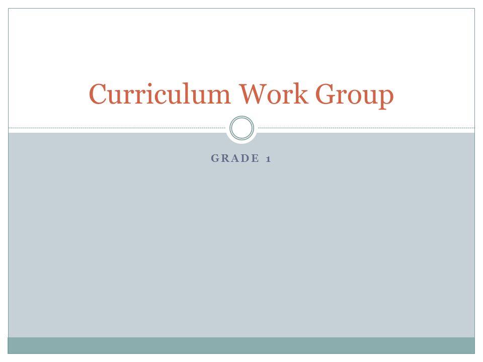 GRADE 1 Curriculum Work Group