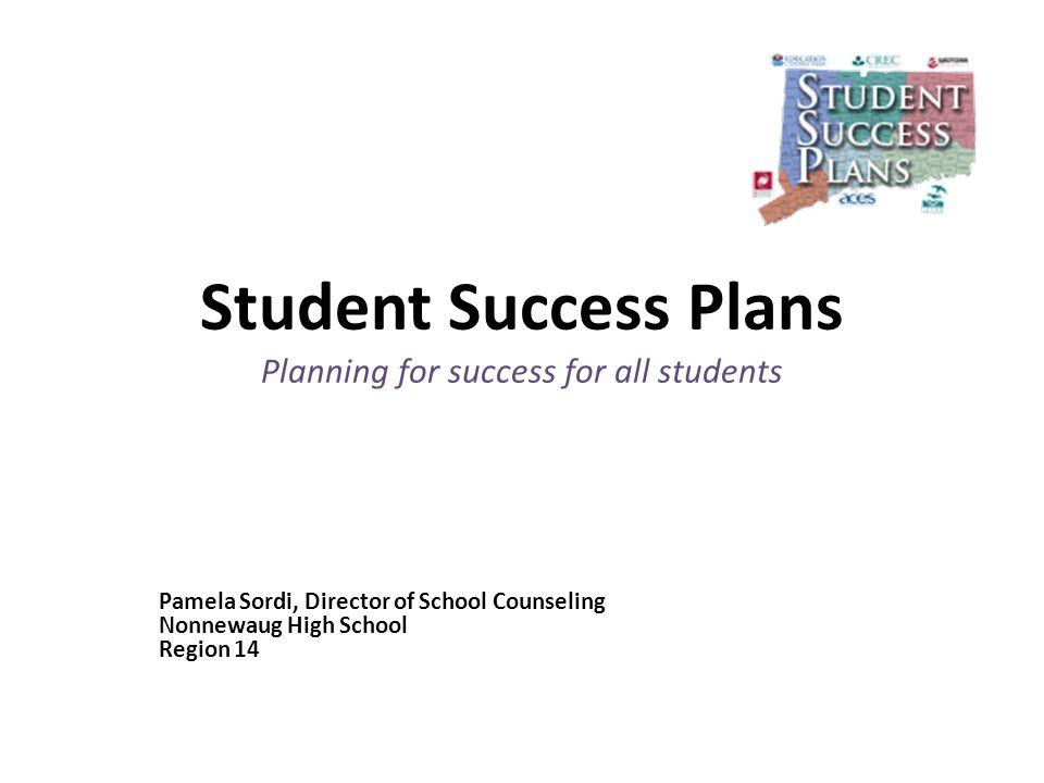 Student Success Plans Planning for success for all students Pamela Sordi, Director of School Counseling Nonnewaug High School Region 14