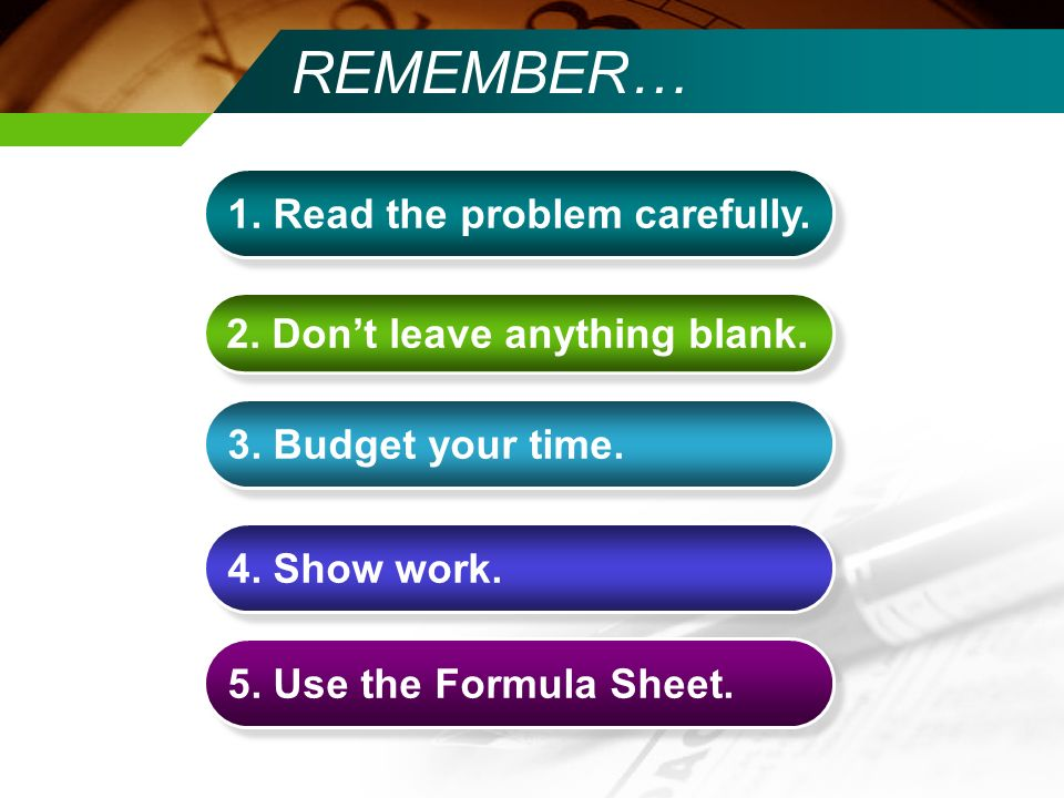 REMEMBER… 1. Read the problem carefully. 2. Dont leave anything blank.