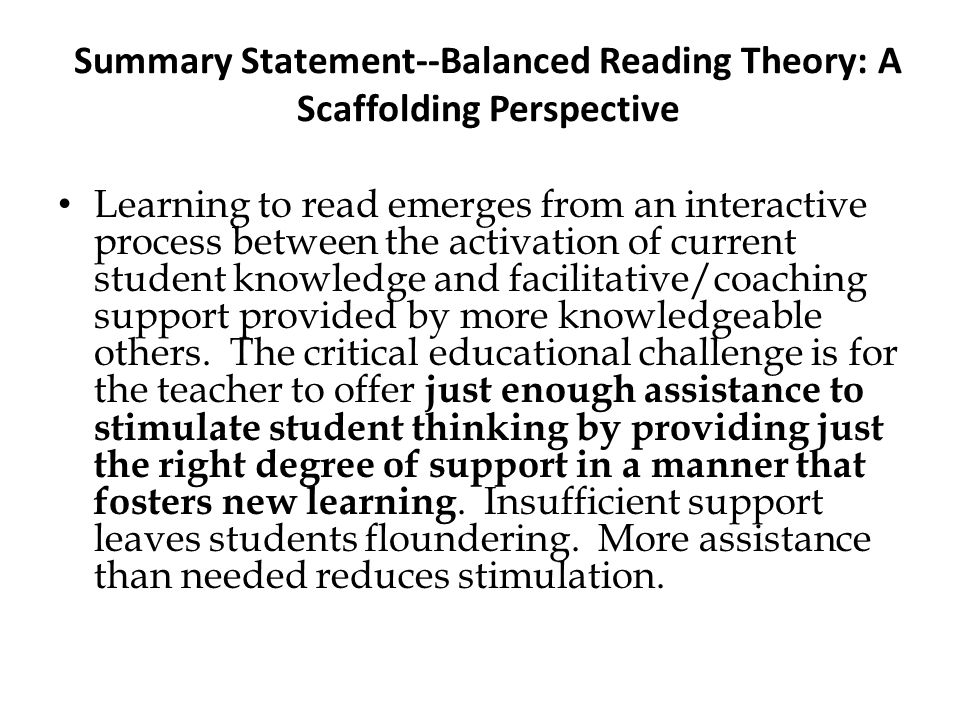 Summary Statement--Balanced Reading Theory: A Scaffolding Perspective Learning to read emerges from an interactive process between the activation of c