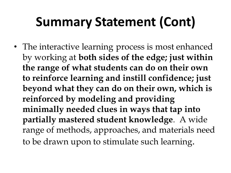Summary Statement (Cont) The interactive learning process is most enhanced by working at both sides of the edge; just within the range of what student