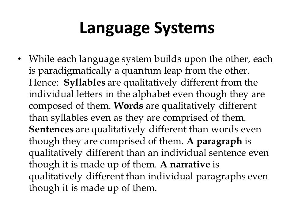 Language Systems While each language system builds upon the other, each is paradigmatically a quantum leap from the other. Hence: Syllables are qualit