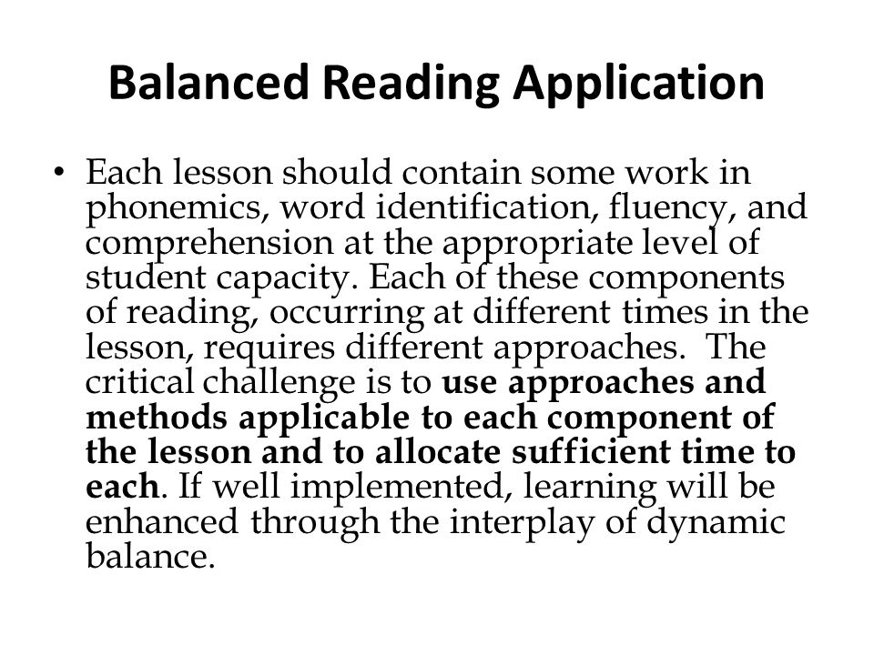 Balanced Reading Application Each lesson should contain some work in phonemics, word identification, fluency, and comprehension at the appropriate lev