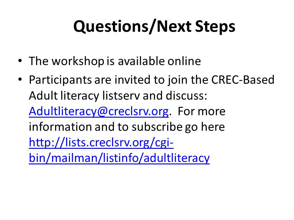 Questions/Next Steps The workshop is available online Participants are invited to join the CREC-Based Adult literacy listserv and discuss: Adultlitera