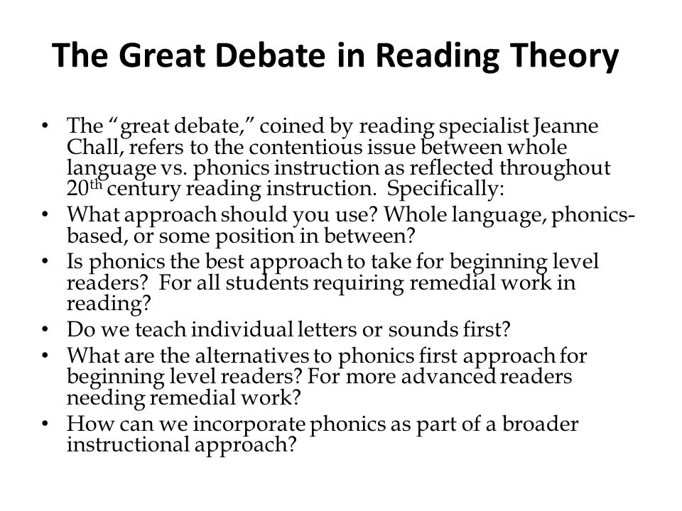 The Great Debate in Reading Theory The great debate, coined by reading specialist Jeanne Chall, refers to the contentious issue between whole language