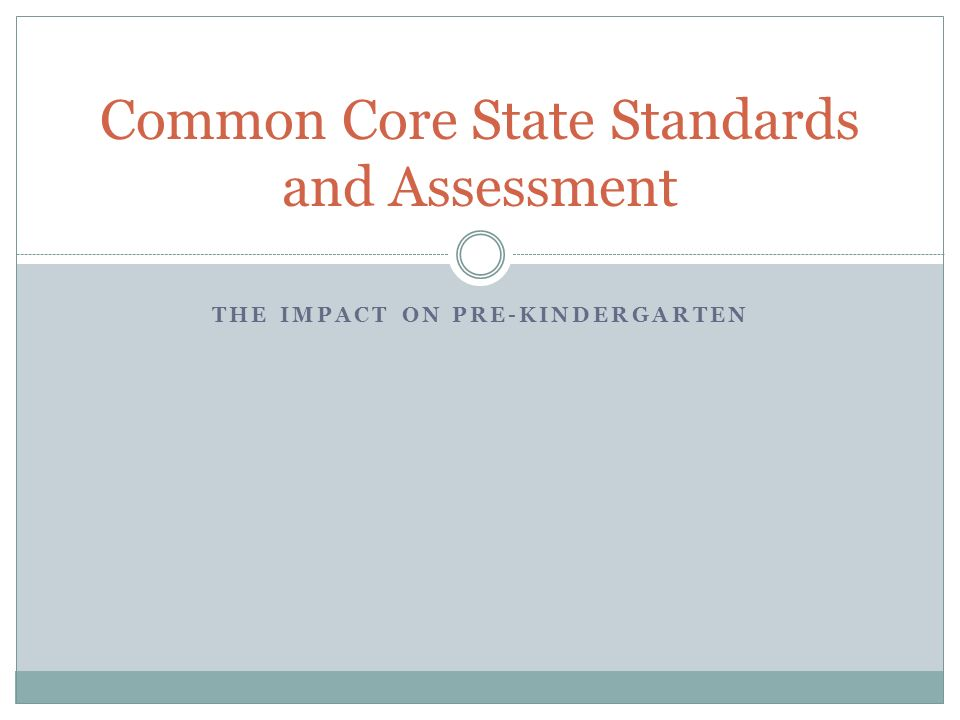 THE IMPACT ON PRE-KINDERGARTEN Common Core State Standards and Assessment