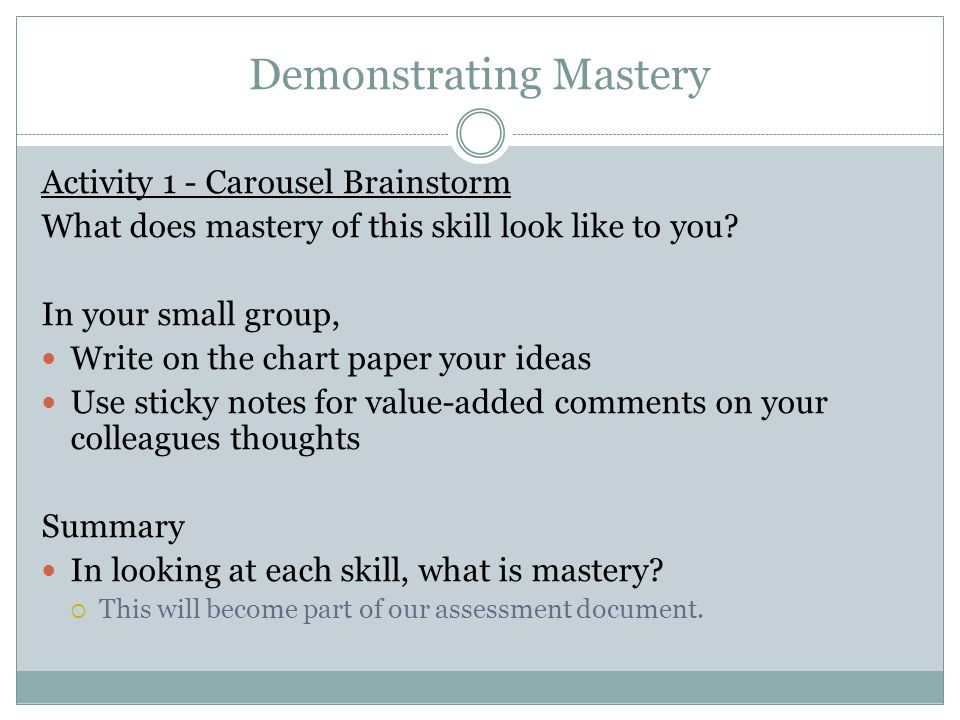 Demonstrating Mastery Activity 1 - Carousel Brainstorm What does mastery of this skill look like to you.