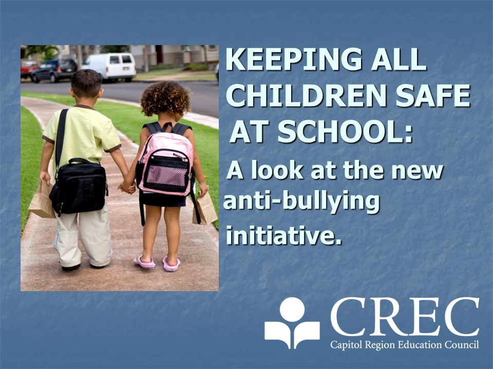 KEEPING ALL CHILDREN SAFE AT SCHOOL: A look at the new anti-bullying initiative.