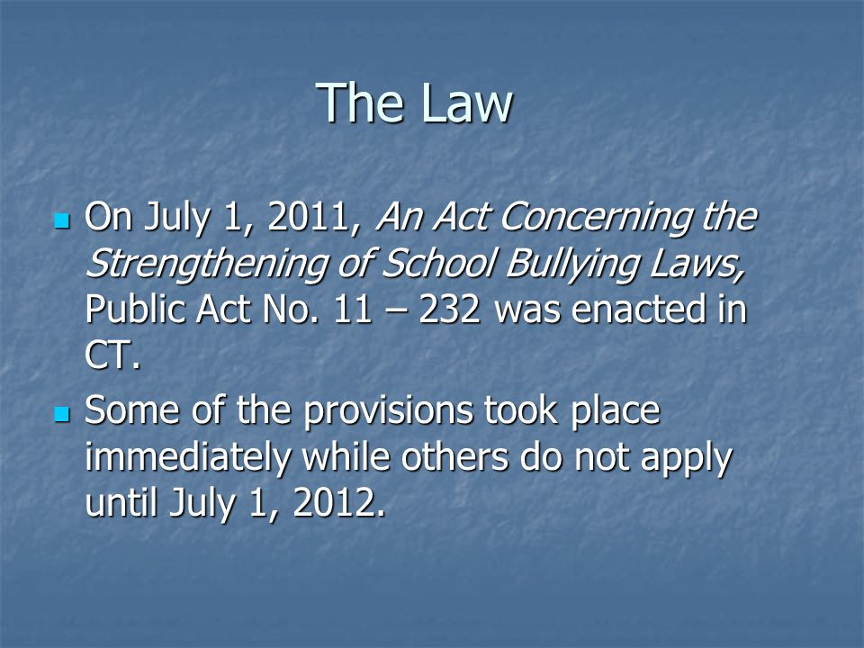 Revisions Enacted July 1, 2011 Public Act No 11 – 232 significantly changes and expands the legal definition of bullying.