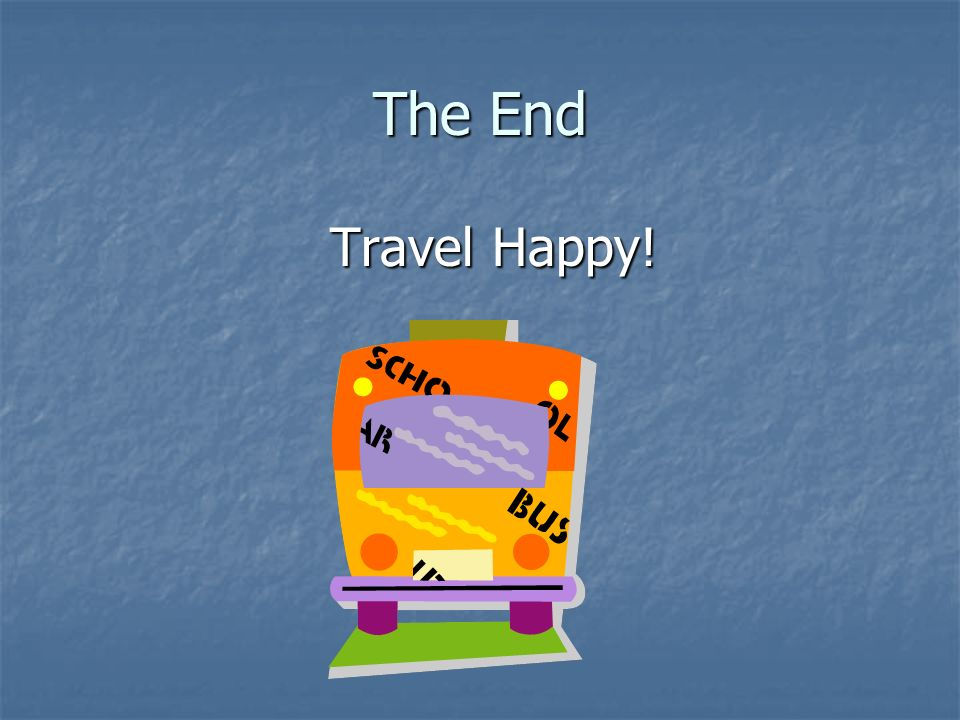The End Travel Happy! Travel Happy!