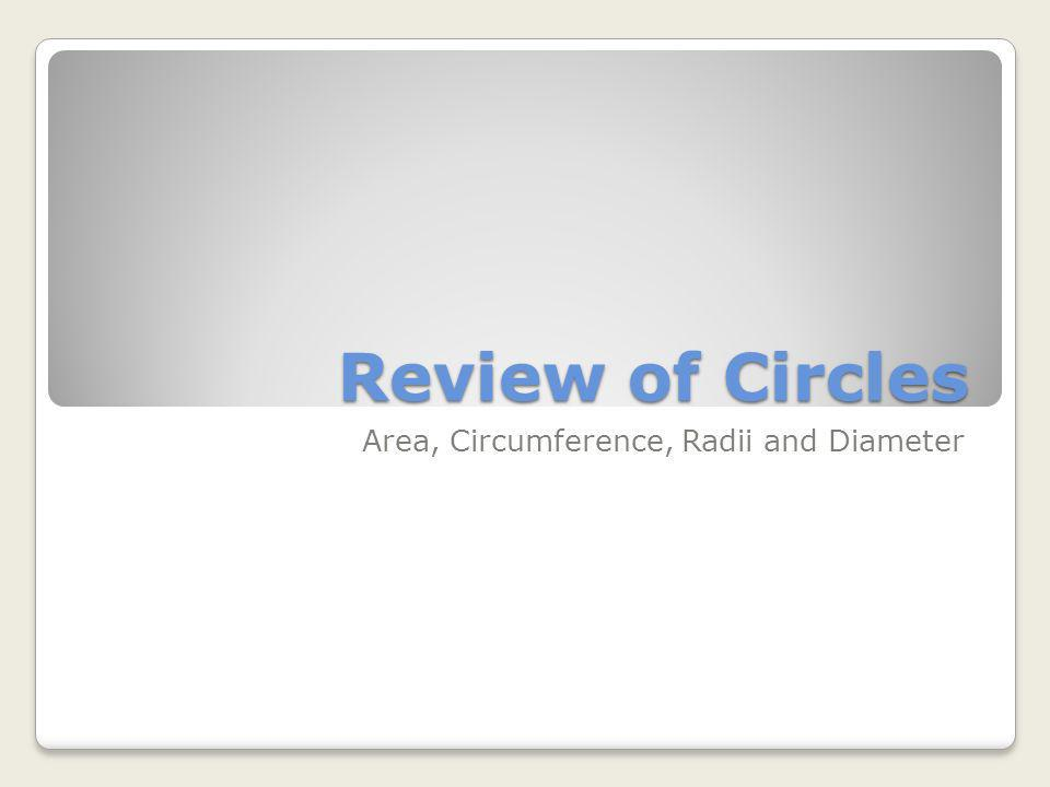 Review of Circles Area, Circumference, Radii and Diameter