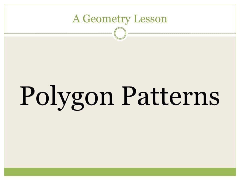 A Geometry Lesson Polygon Patterns