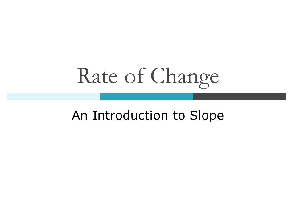 Rate of Change An Introduction to Slope