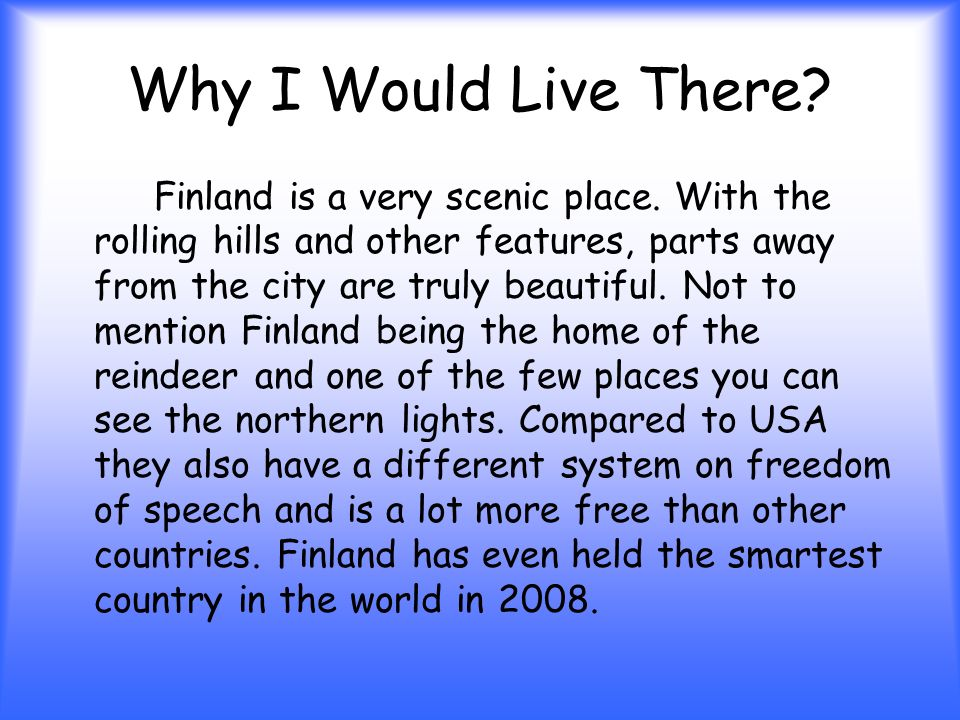 Why I Would Live There. Finland is a very scenic place.