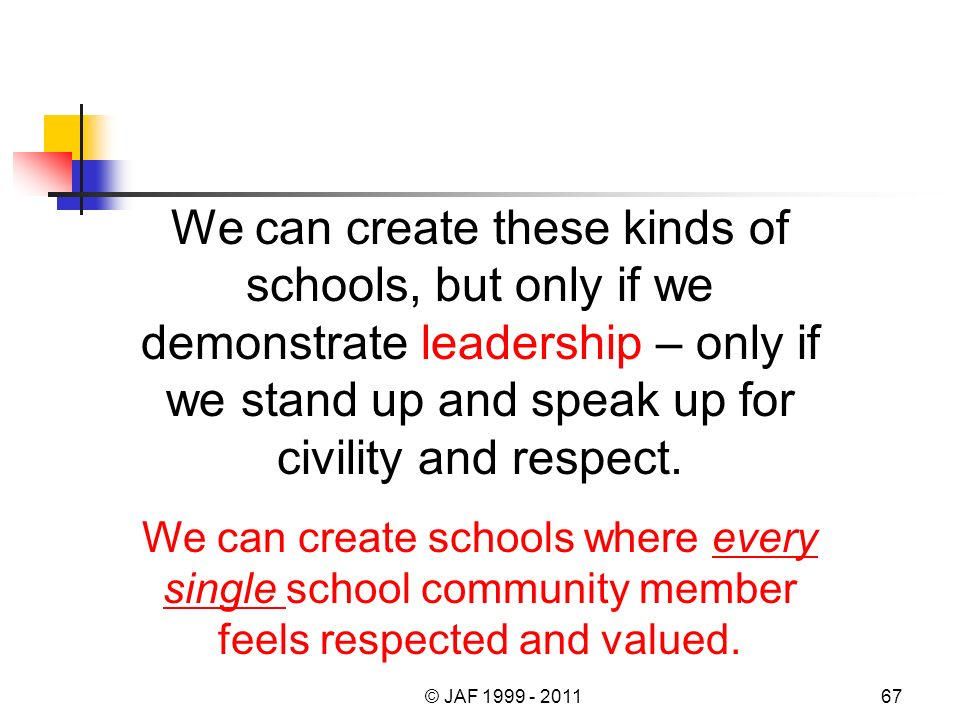 We can create these kinds of schools, but only if we demonstrate leadership – only if we stand up and speak up for civility and respect.