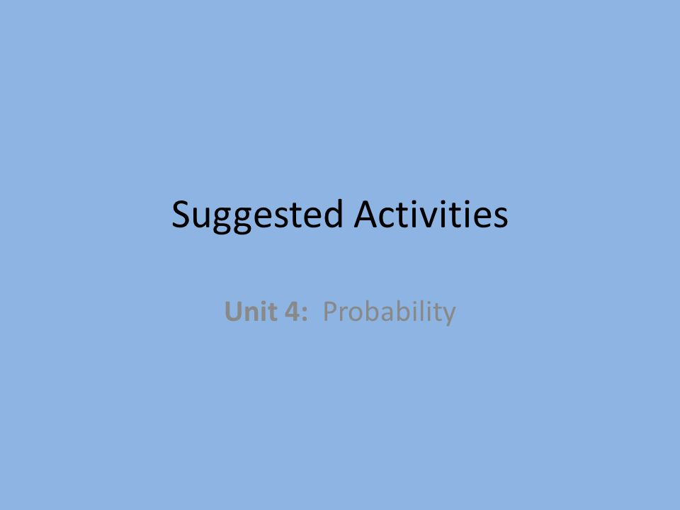 Suggested Activities Unit 4: Probability