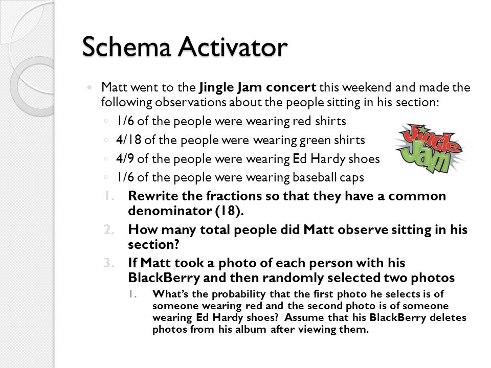 Schema Activator Matt went to the Jingle Jam concert this weekend and made the following observations about the people sitting in his section: 1/6 of