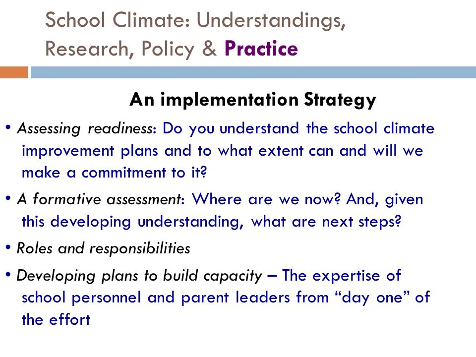 School Climate: Understandings, Research, Policy & Practice An implementation Strategy Assessing readiness: Do you understand the school climate impro