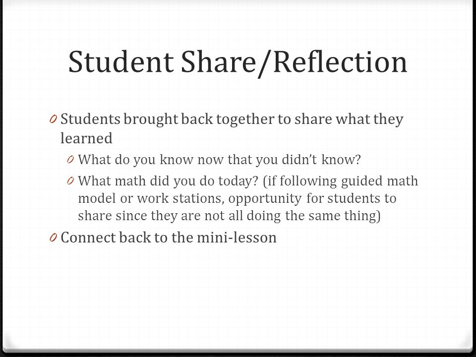 Student Share/Reflection 0 Students brought back together to share what they learned 0 What do you know now that you didnt know? 0 What math did you d