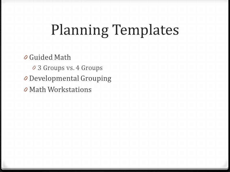 Planning Templates 0 Guided Math 0 3 Groups vs. 4 Groups 0 Developmental Grouping 0 Math Workstations
